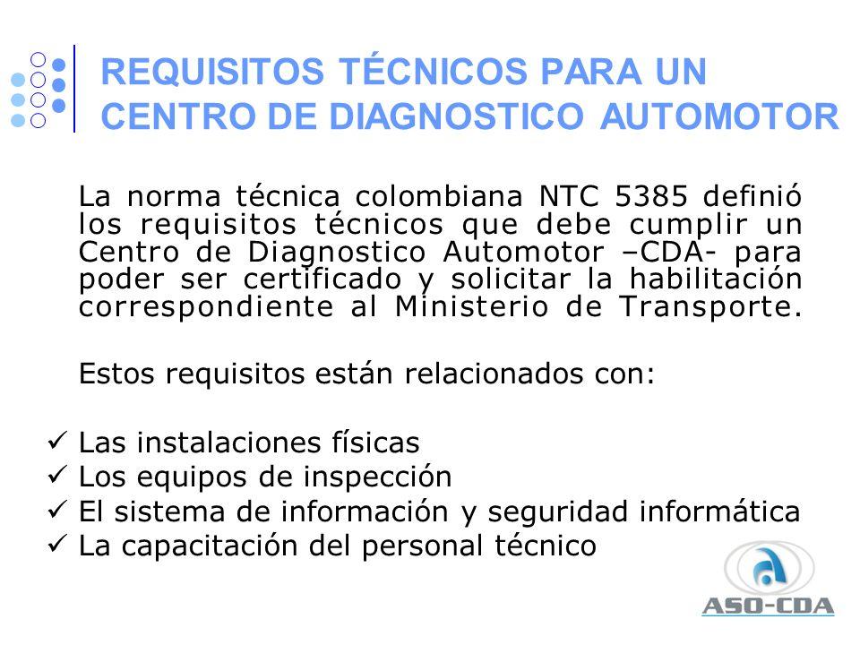 REQUISITOS TÉCNICOS PARA UN CENTRO DE DIAGNOSTICO AUTOMOTOR La norma técnica colombiana NTC 5385 definió los requisitos técnicos que debe cumplir un C