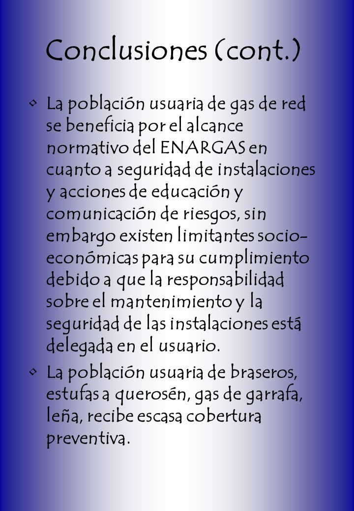 Conclusiones (cont.) La población usuaria de gas de red se beneficia por el alcance normativo del ENARGAS en cuanto a seguridad de instalaciones y acc