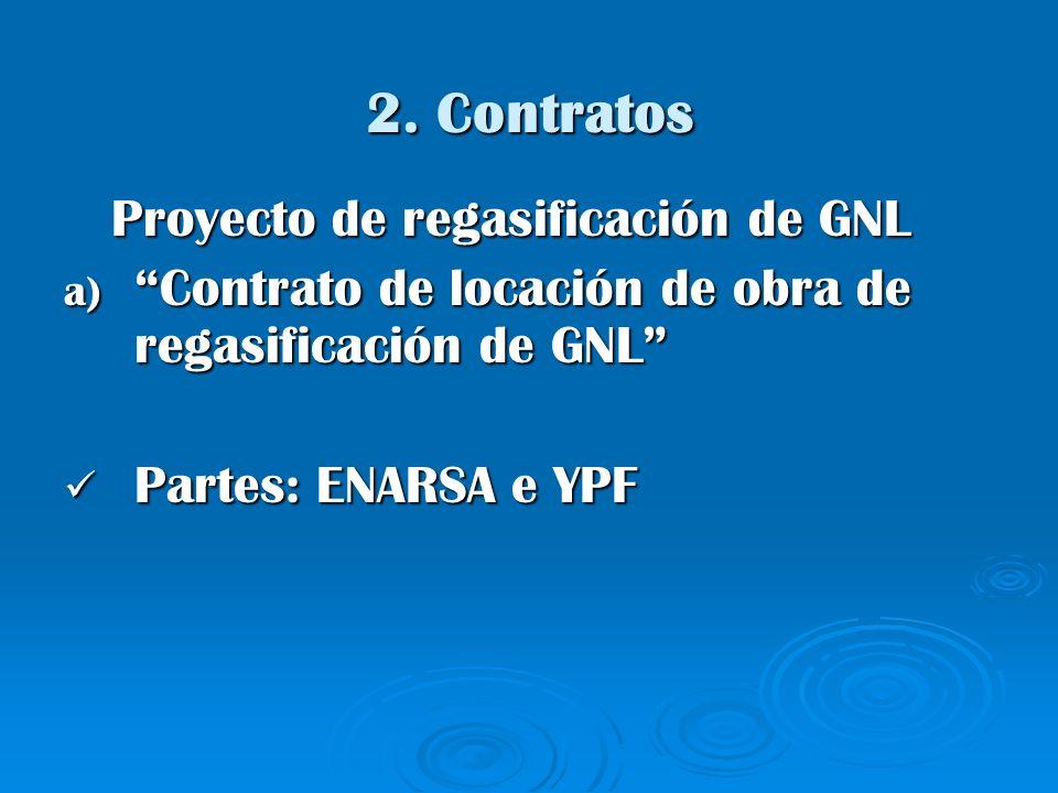 2. Contratos Proyecto de regasificación de GNL Proyecto de regasificación de GNL a) Contrato de locación de obra de regasificación de GNL Partes: ENAR