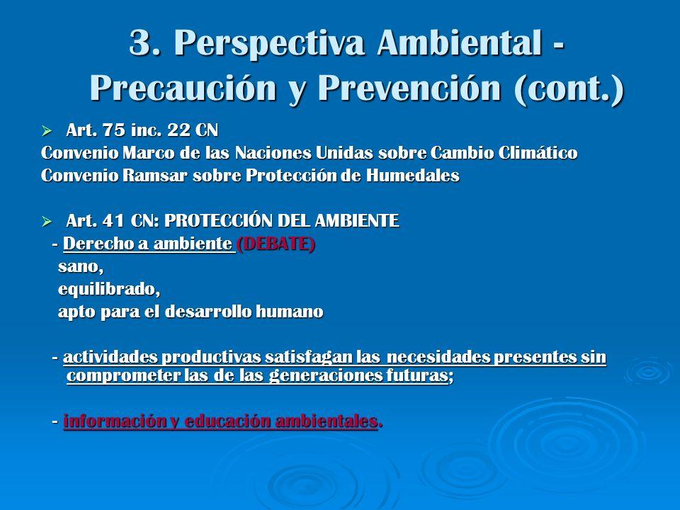 3. Perspectiva Ambiental - Precaución y Prevención (cont.) 3. Perspectiva Ambiental - Precaución y Prevención (cont.) Art. 75 inc. 22 CN Art. 75 inc.