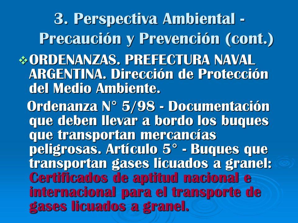 3. Perspectiva Ambiental - Precaución y Prevención (cont.) ORDENANZAS. PREFECTURA NAVAL ARGENTINA. Dirección de Protección del Medio Ambiente. ORDENAN