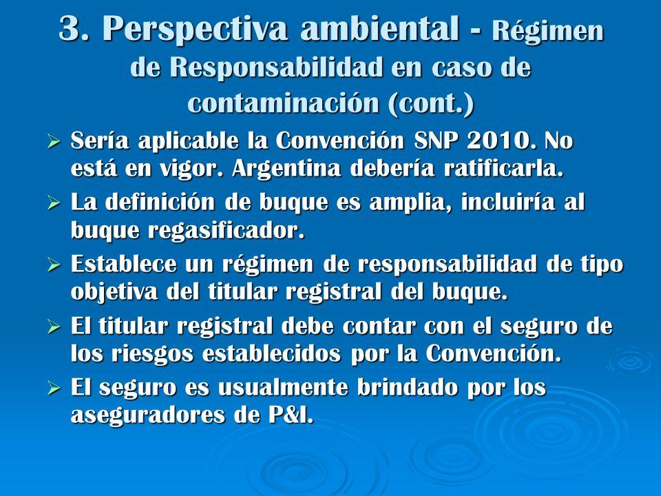 3. Perspectiva ambiental - Régimen de Responsabilidad en caso de contaminación (cont.) Sería aplicable la Convención SNP 2010. No está en vigor. Argen