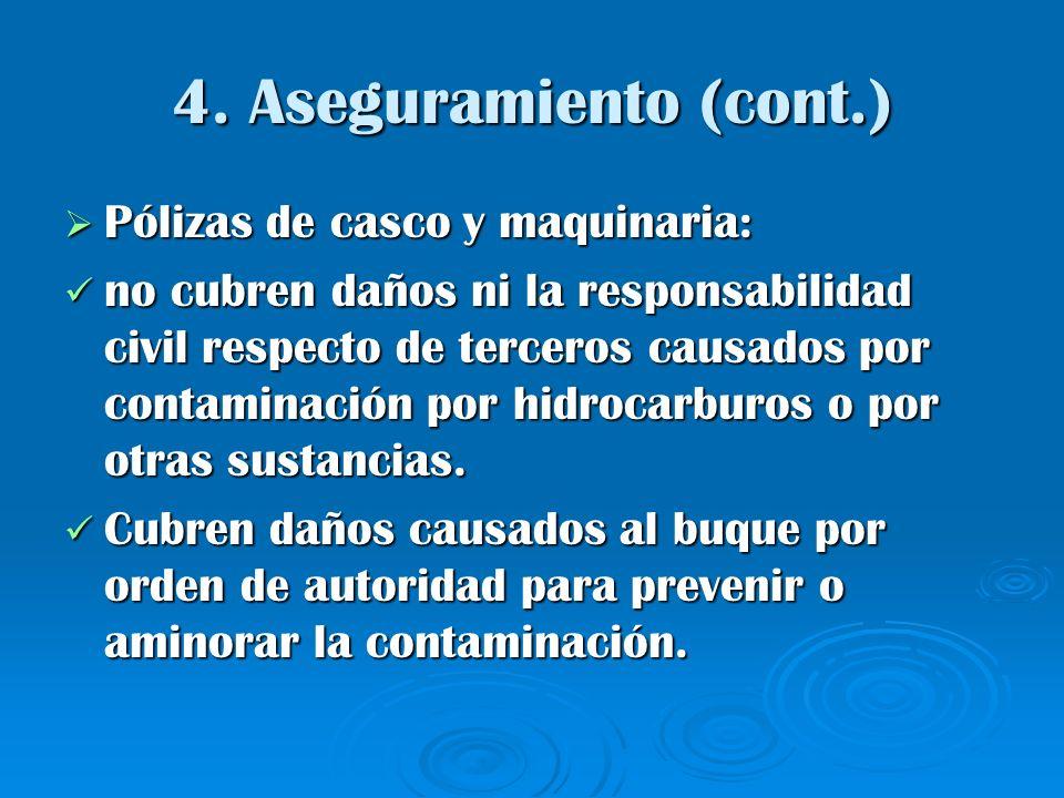 4. Aseguramiento (cont.) Pólizas de casco y maquinaria: Pólizas de casco y maquinaria: no cubren daños ni la responsabilidad civil respecto de tercero