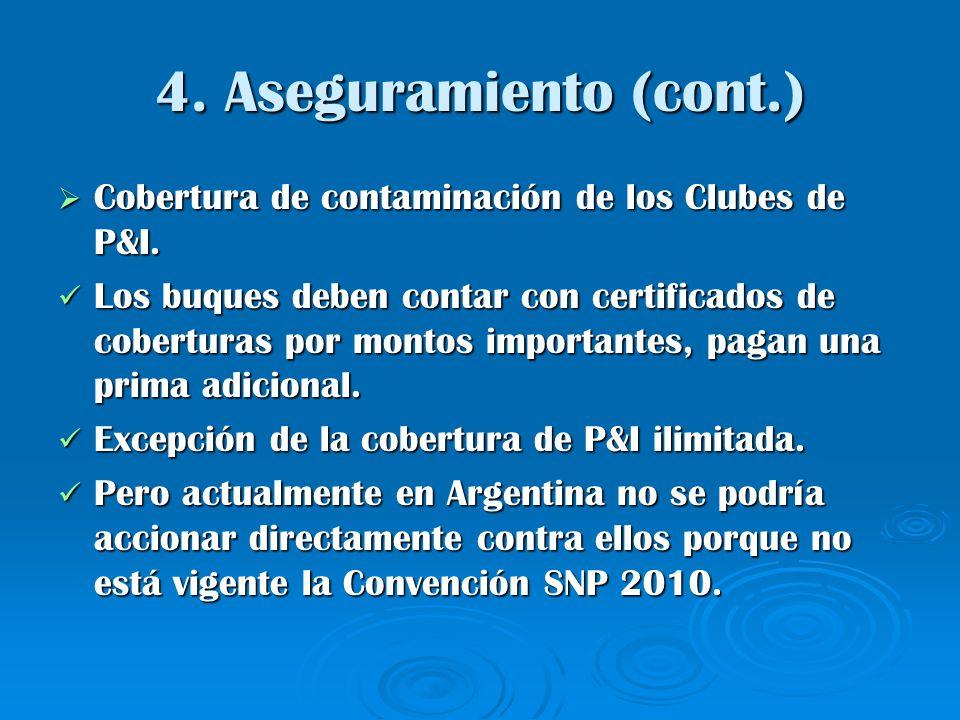 4. Aseguramiento (cont.) Cobertura de contaminación de los Clubes de P&I. Cobertura de contaminación de los Clubes de P&I. Los buques deben contar con