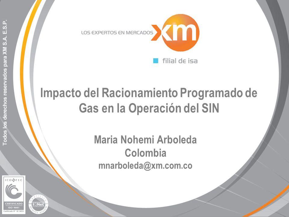 Impacto del Racionamiento Programado de Gas en la Operación del SIN Maria Nohemi Arboleda Colombia mnarboleda@xm.com.co