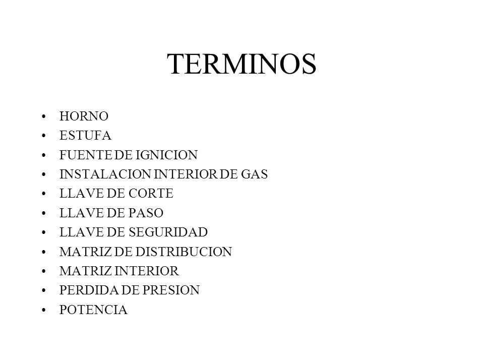 TERMINOS HORNO ESTUFA FUENTE DE IGNICION INSTALACION INTERIOR DE GAS LLAVE DE CORTE LLAVE DE PASO LLAVE DE SEGURIDAD MATRIZ DE DISTRIBUCION MATRIZ INT