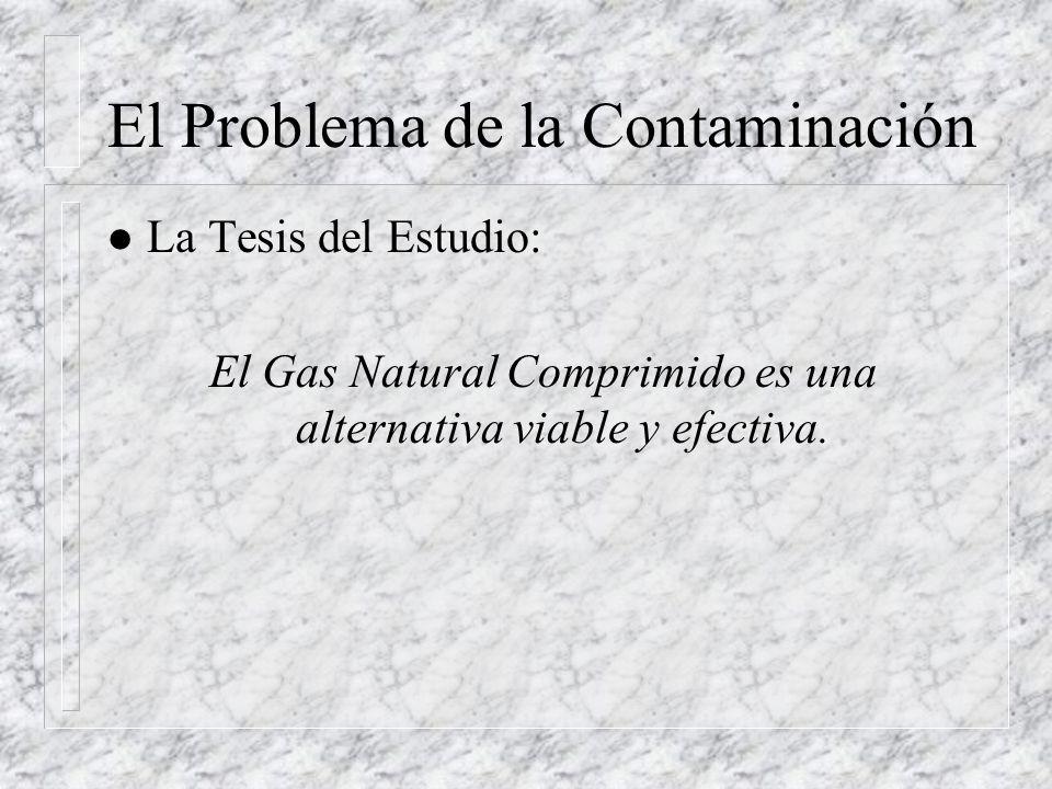 El Problema de la Contaminación l La Tesis del Estudio: El Gas Natural Comprimido es una alternativa viable y efectiva.