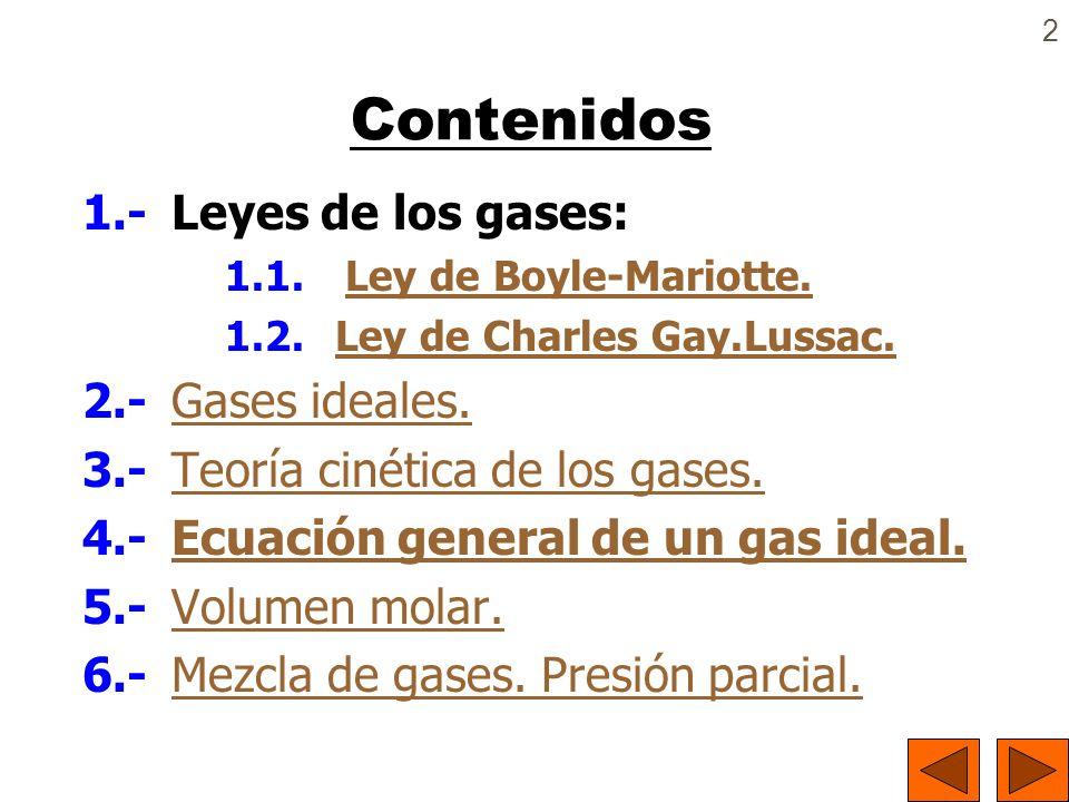 2 Contenidos 1.- Leyes de los gases: 1.1. Ley de Boyle-Mariotte. Ley de Boyle-Mariotte. 1.2. Ley de Charles Gay.Lussac. Ley de Charles Gay.Lussac. 2.-