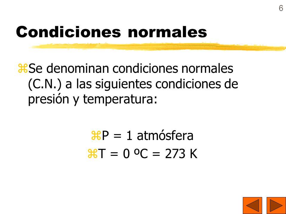 6 Condiciones normales zSe denominan condiciones normales (C.N.) a las siguientes condiciones de presión y temperatura: zP = 1 atmósfera zT = 0 ºC = 2