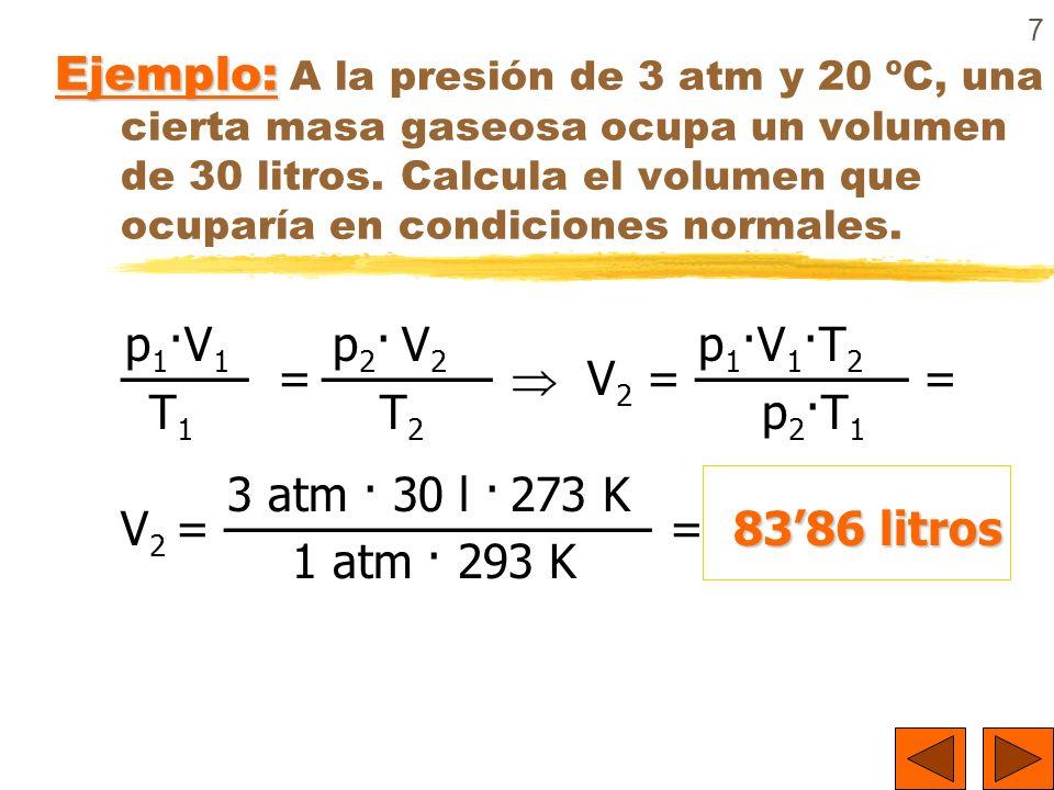 7 Ejemplo: Ejemplo: A la presión de 3 atm y 20 ºC, una cierta masa gaseosa ocupa un volumen de 30 litros. Calcula el volumen que ocuparía en condicion