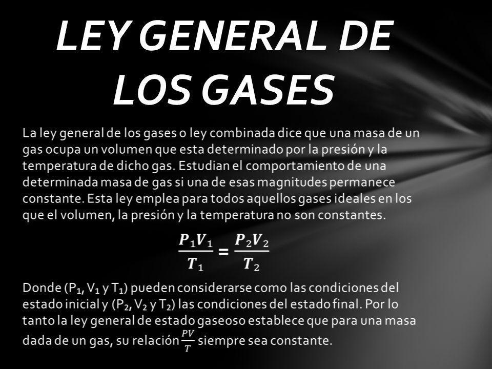 LEY GENERAL DE LOS GASES