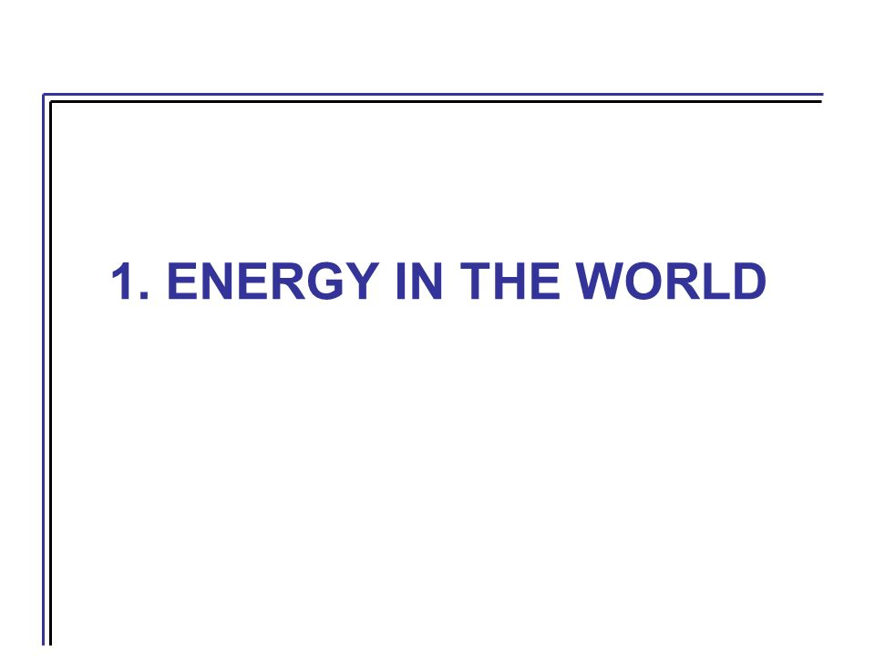 1. ENERGY IN THE WORLD