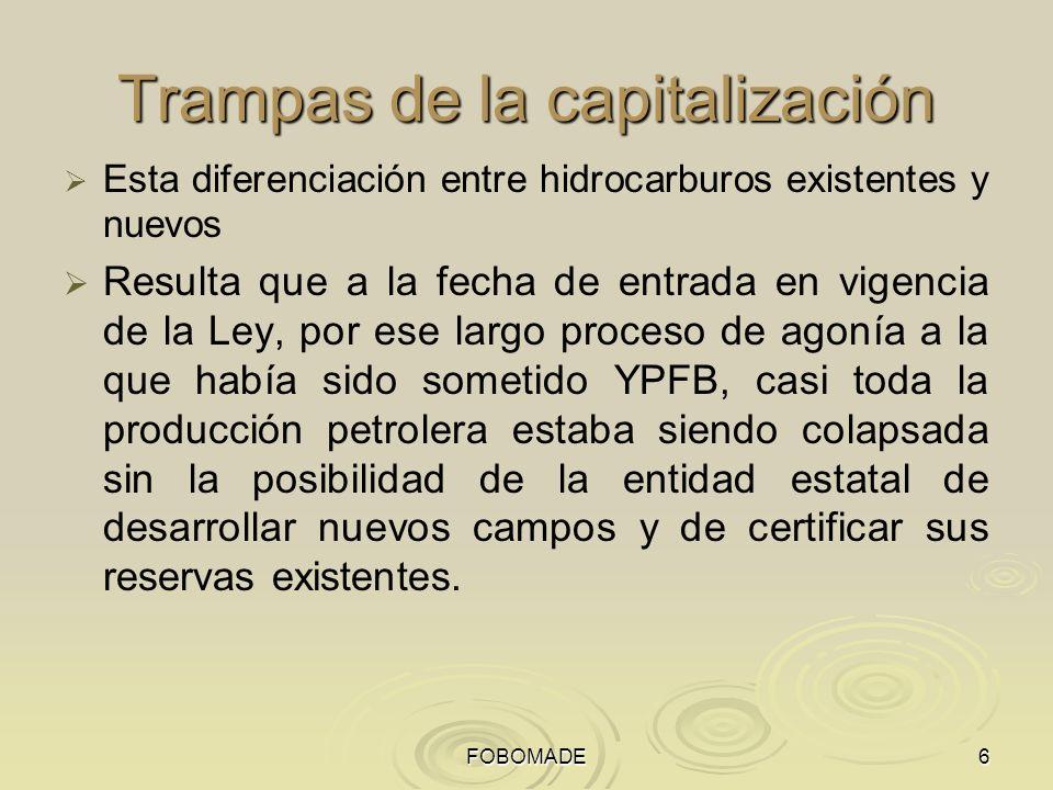 FOBOMADE6 Trampas de la capitalización Esta diferenciación entre hidrocarburos existentes y nuevos Resulta que a la fecha de entrada en vigencia de la