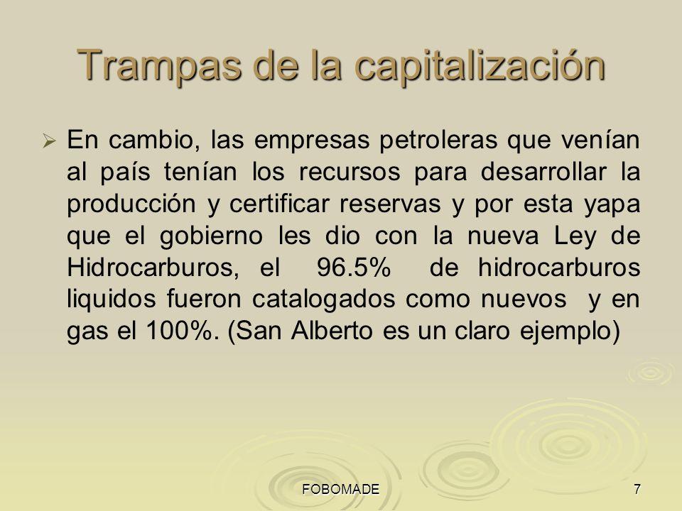 FOBOMADE7 Trampas de la capitalización En cambio, las empresas petroleras que venían al país tenían los recursos para desarrollar la producción y cert