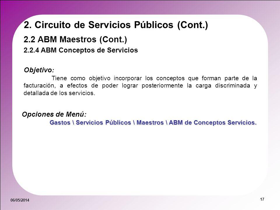 06/05/2014 17 Objetivo : Tiene como objetivo incorporar los conceptos que forman parte de la facturación, a efectos de poder lograr posteriormente la