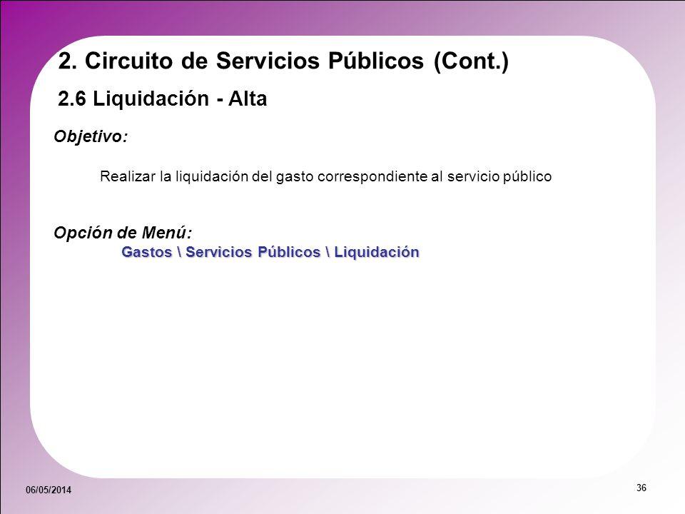 06/05/2014 36 2. Circuito de Servicios Públicos (Cont.) 2.6 Liquidación - Alta Objetivo: Realizar la liquidación del gasto correspondiente al servicio
