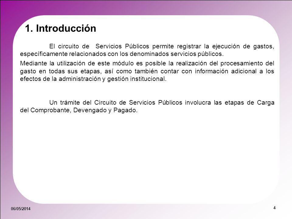 06/05/2014 4 1. Introducción El circuito de Servicios Públicos permite registrar la ejecución de gastos, específicamente relacionados con los denomina