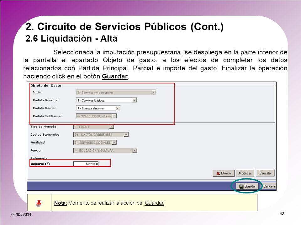 06/05/2014 42 Nota: Momento de realizar la acción de Guardar. 2.6 Liquidación - Alta 2. Circuito de Servicios Públicos (Cont.) Seleccionada la imputac