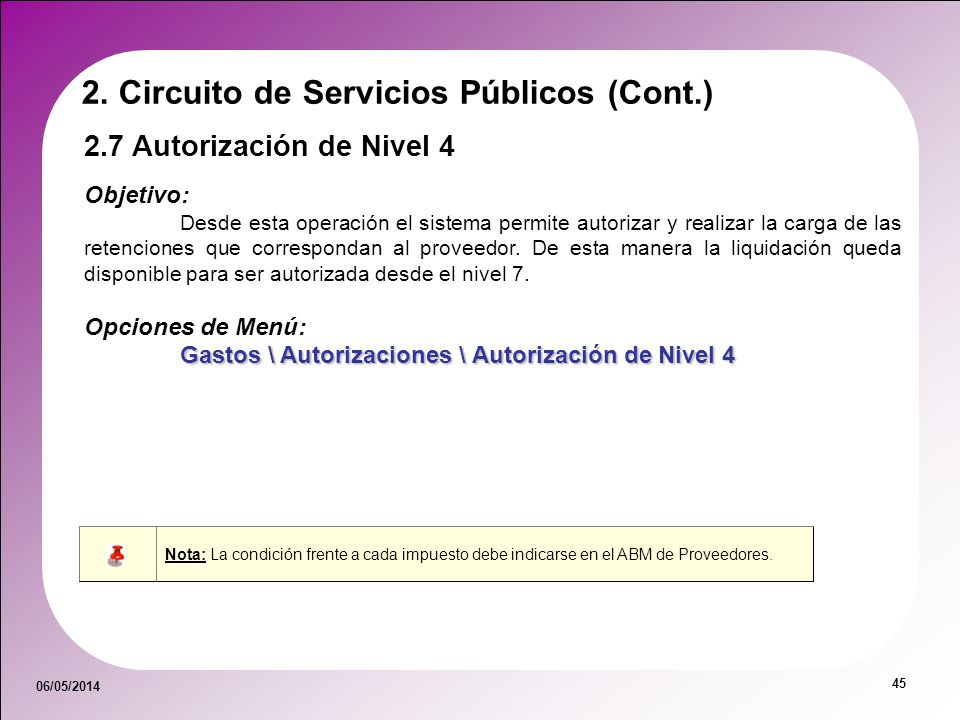 06/05/2014 45 2.7 Autorización de Nivel 4 Objetivo: Desde esta operación el sistema permite autorizar y realizar la carga de las retenciones que corre