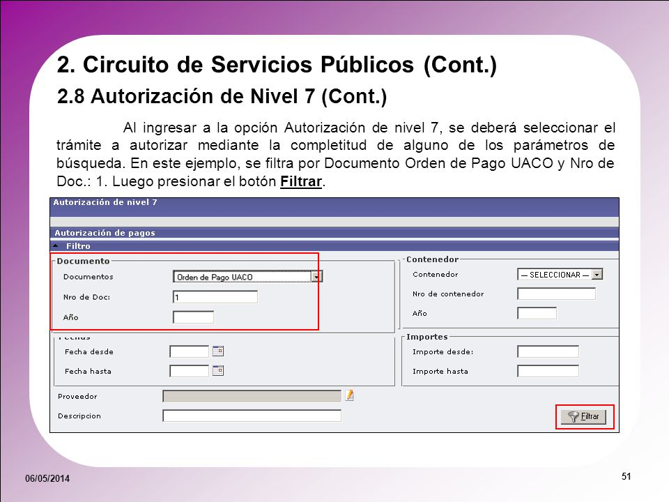 06/05/2014 51 Al ingresar a la opción Autorización de nivel 7, se deberá seleccionar el trámite a autorizar mediante la completitud de alguno de los p