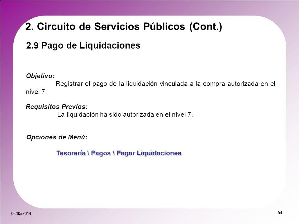 06/05/2014 54 2.9 Pago de Liquidaciones Objetivo: Registrar el pago de la liquidación vinculada a la compra autorizada en el nivel 7. Opciones de Menú