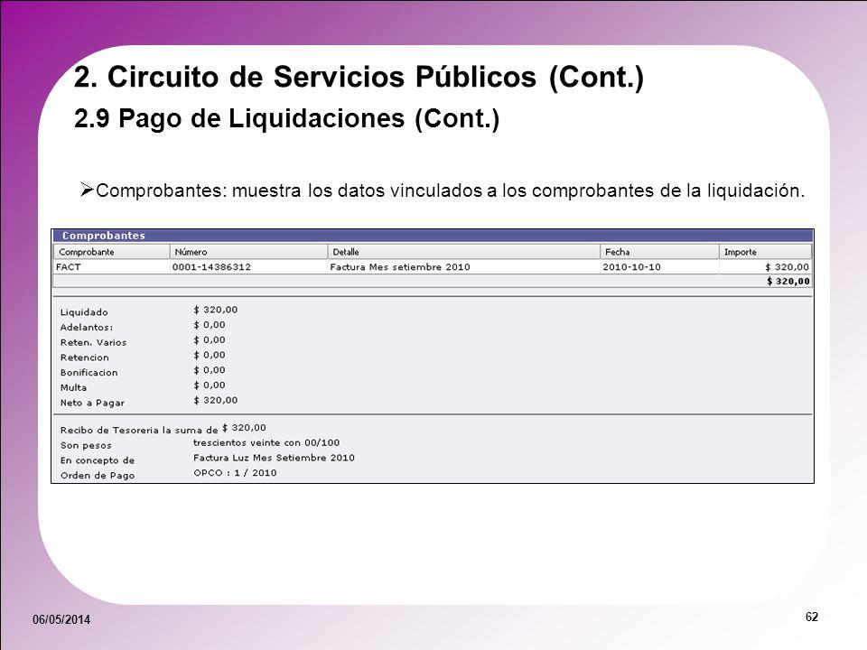 06/05/2014 62 Comprobantes: muestra los datos vinculados a los comprobantes de la liquidación. 2.9 Pago de Liquidaciones (Cont.) 2. Circuito de Servic