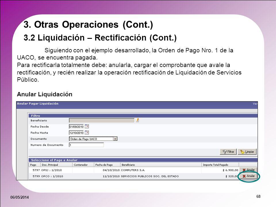 06/05/2014 68 3.2 Liquidación – Rectificación (Cont.) Siguiendo con el ejemplo desarrollado, la Orden de Pago Nro. 1 de la UACO, se encuentra pagada.