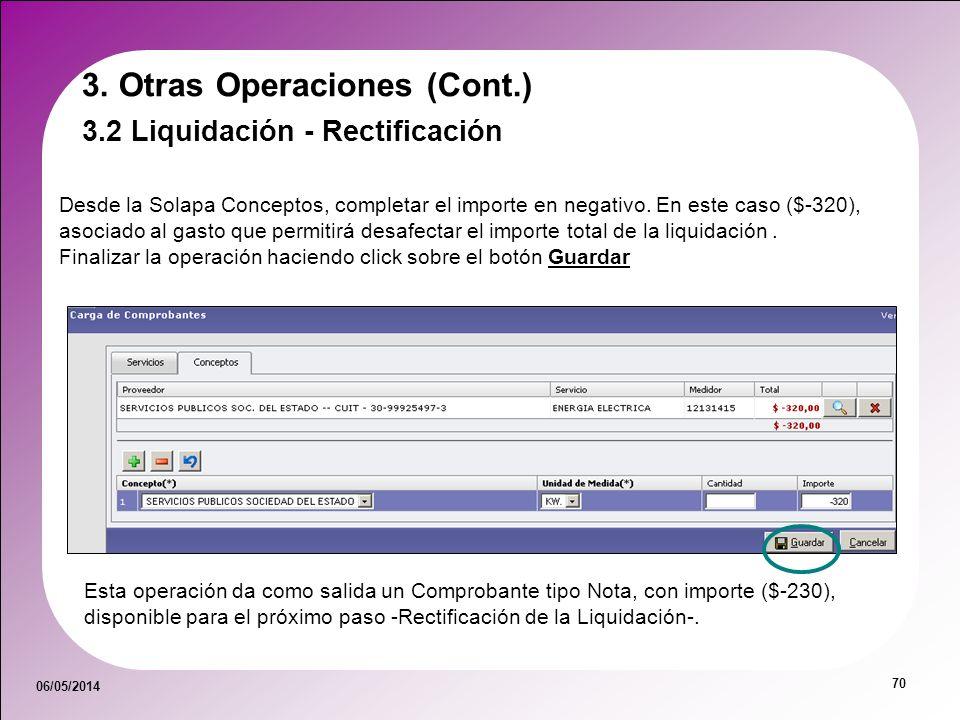 06/05/2014 70 3.2 Liquidación - Rectificación Desde la Solapa Conceptos, completar el importe en negativo. En este caso ($-320), asociado al gasto que