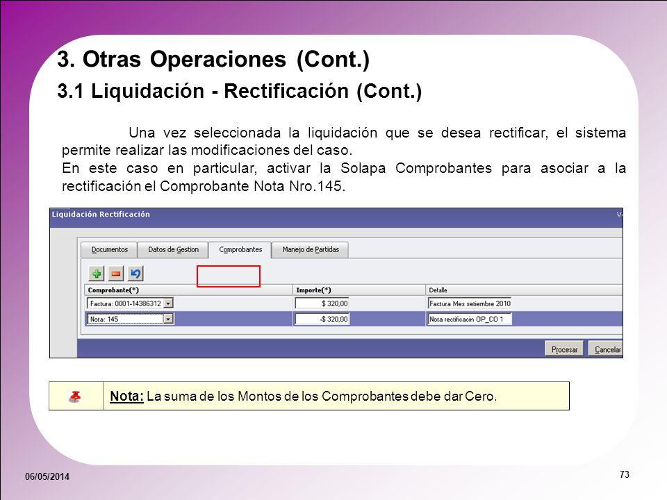 06/05/2014 73 3.1 Liquidación - Rectificación (Cont.) Una vez seleccionada la liquidación que se desea rectificar, el sistema permite realizar las mod