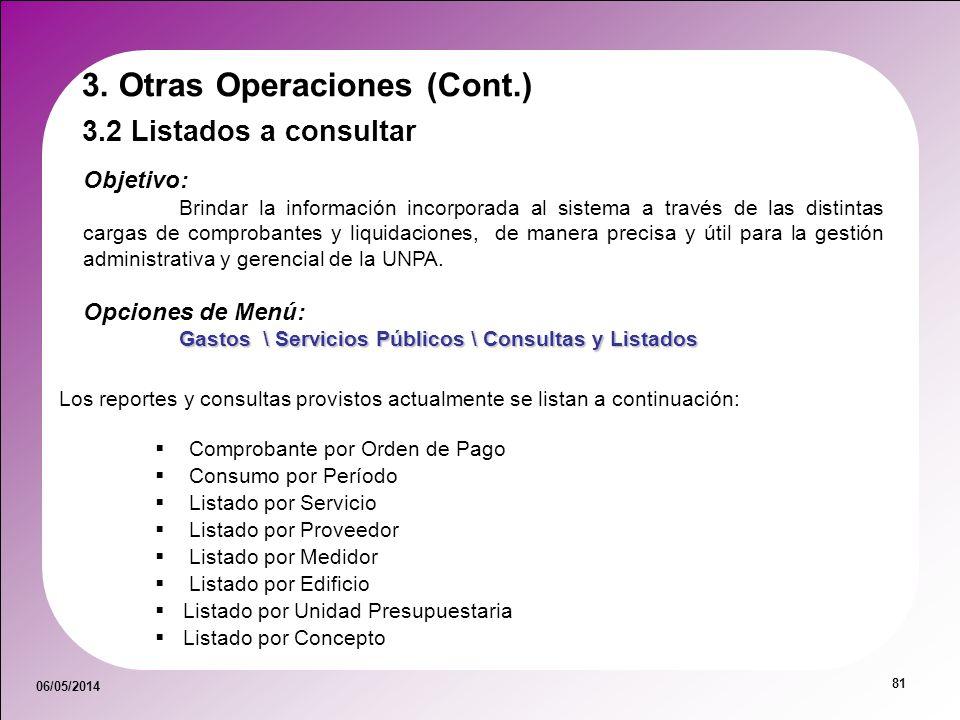 06/05/2014 81 3.2 Listados a consultar 3. Otras Operaciones (Cont.) Objetivo: Brindar la información incorporada al sistema a través de las distintas