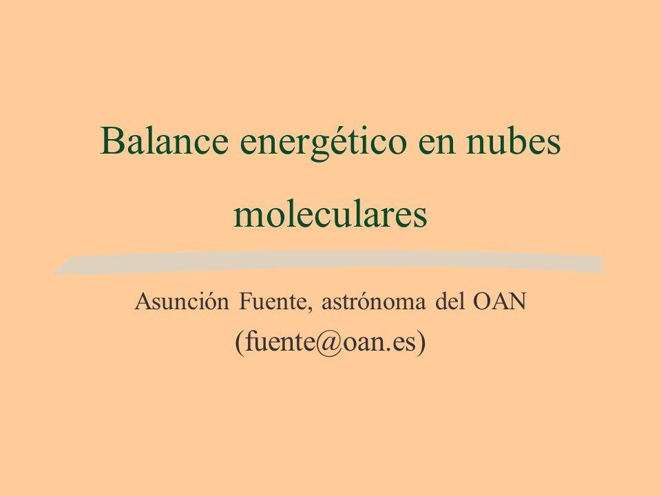 Balance energético en nubes moleculares Asunción Fuente, astrónoma del OAN (fuente@oan.es)