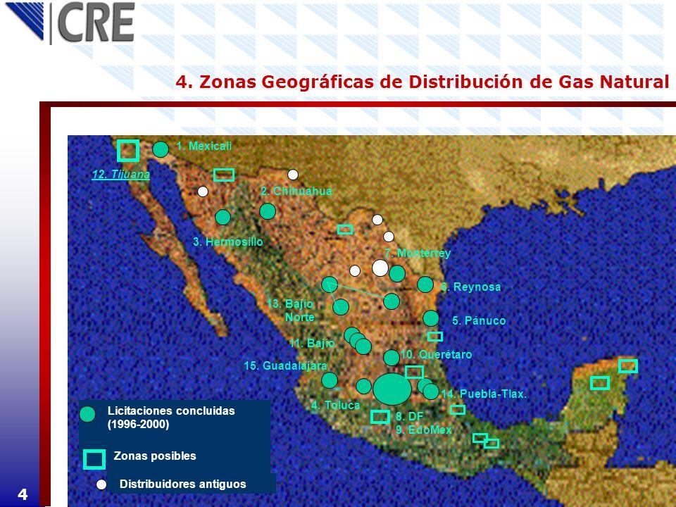 4. Zonas Geográficas de Distribución de Gas Natural 2. Chihuahua 3. Hermosillo 1. Mexicali 4. Toluca 5. Pánuco 6. Reynosa 8. DF 9. EdoMex 10. Querétar
