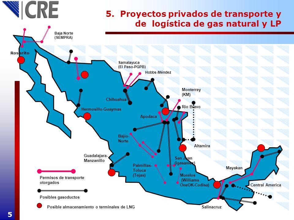 5. Proyectos privados de transporte y de logística de gas natural y LP Mayakan Samalayuca (El Paso-PGPB) Monterrey (KM) Rosarito Hermosillo-Guaymas Pa