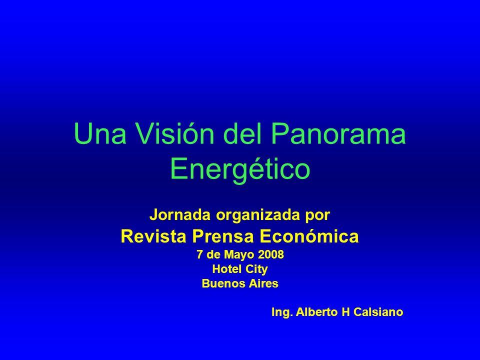 Una Visión del Panorama Energético Jornada organizada por Revista Prensa Económica 7 de Mayo 2008 Hotel City Buenos Aires Ing.