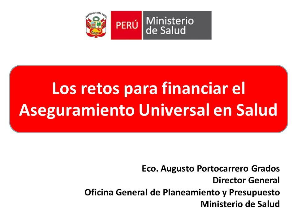 Eco. Augusto Portocarrero Grados Director General Oficina General de Planeamiento y Presupuesto Ministerio de Salud Los retos para financiar el Asegur