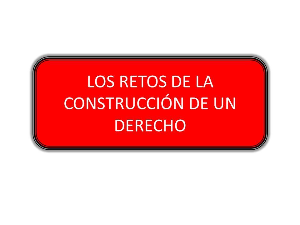 LOS RETOS DE LA CONSTRUCCIÓN DE UN DERECHO