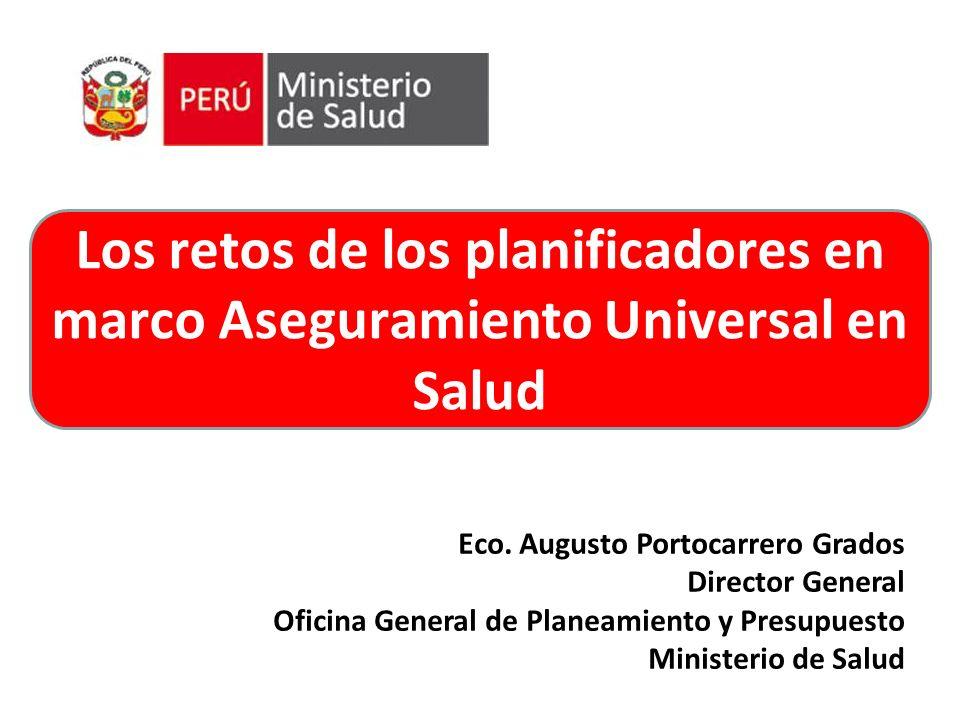 Eco. Augusto Portocarrero Grados Director General Oficina General de Planeamiento y Presupuesto Ministerio de Salud Los retos de los planificadores en