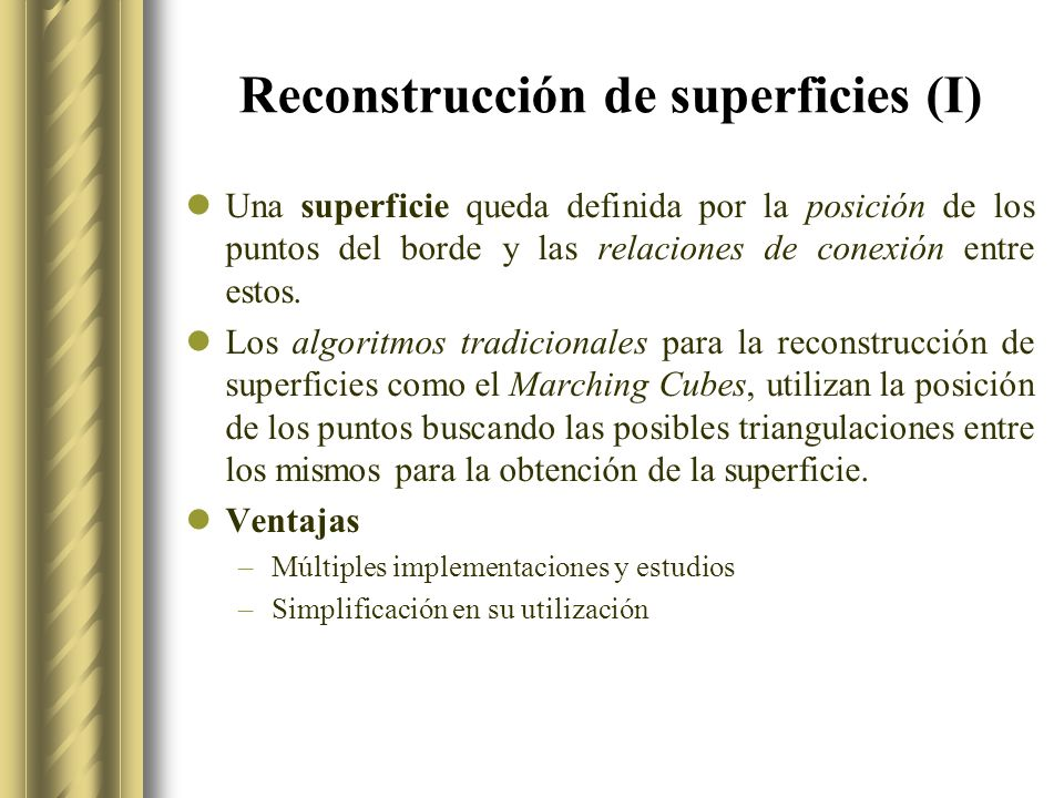 Reconstrucción de superficies (I) Una superficie queda definida por la posición de los puntos del borde y las relaciones de conexión entre estos.