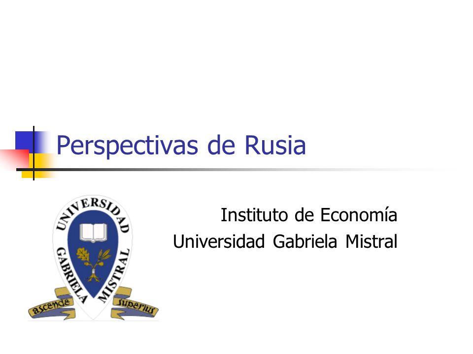 Perspectivas de Rusia Instituto de Economía Universidad Gabriela Mistral
