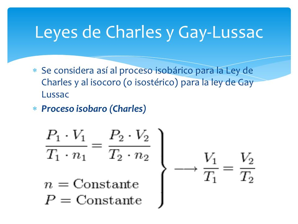 Se considera así al proceso isobárico para la Ley de Charles y al isocoro (o isostérico) para la ley de Gay Lussac Proceso isobaro (Charles) Leyes de Charles y Gay-Lussac