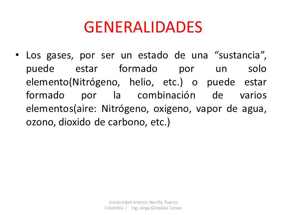 GENERALIDADES Los gases, por ser un estado de una sustancia, puede estar formado por un solo elemento(Nitrógeno, helio, etc.) o puede estar formado po