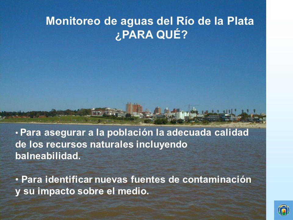 Monitoreo de aguas del Río de la Plata ¿PARA QUÉ? Para asegurar a la población la adecuada calidad de los recursos naturales incluyendo balneabilidad.