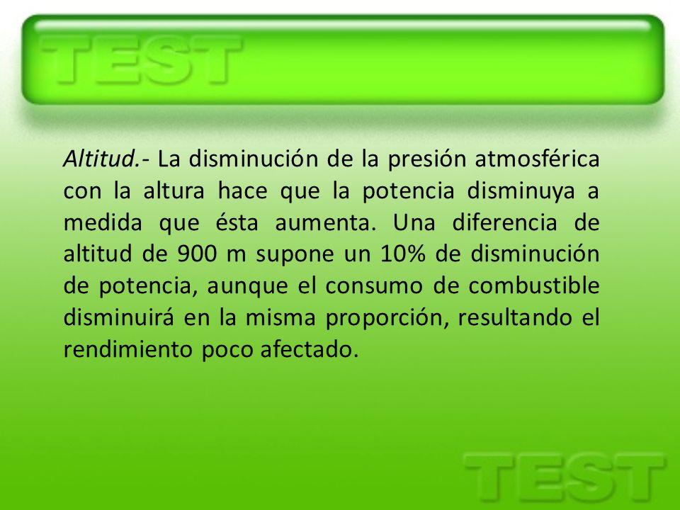 Altitud.- La disminución de la presión atmosférica con la altura hace que la potencia disminuya a medida que ésta aumenta. Una diferencia de altitud d