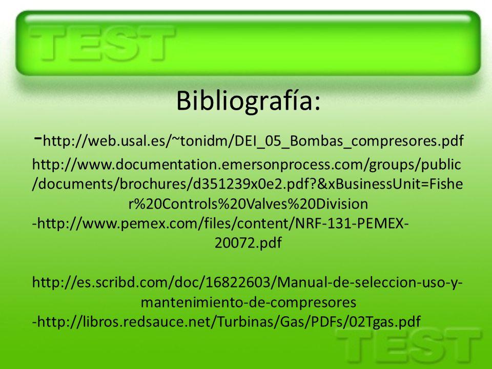 Bibliografía: - http://web.usal.es/~tonidm/DEI_05_Bombas_compresores.pdf http://www.documentation.emersonprocess.com/groups/public /documents/brochure
