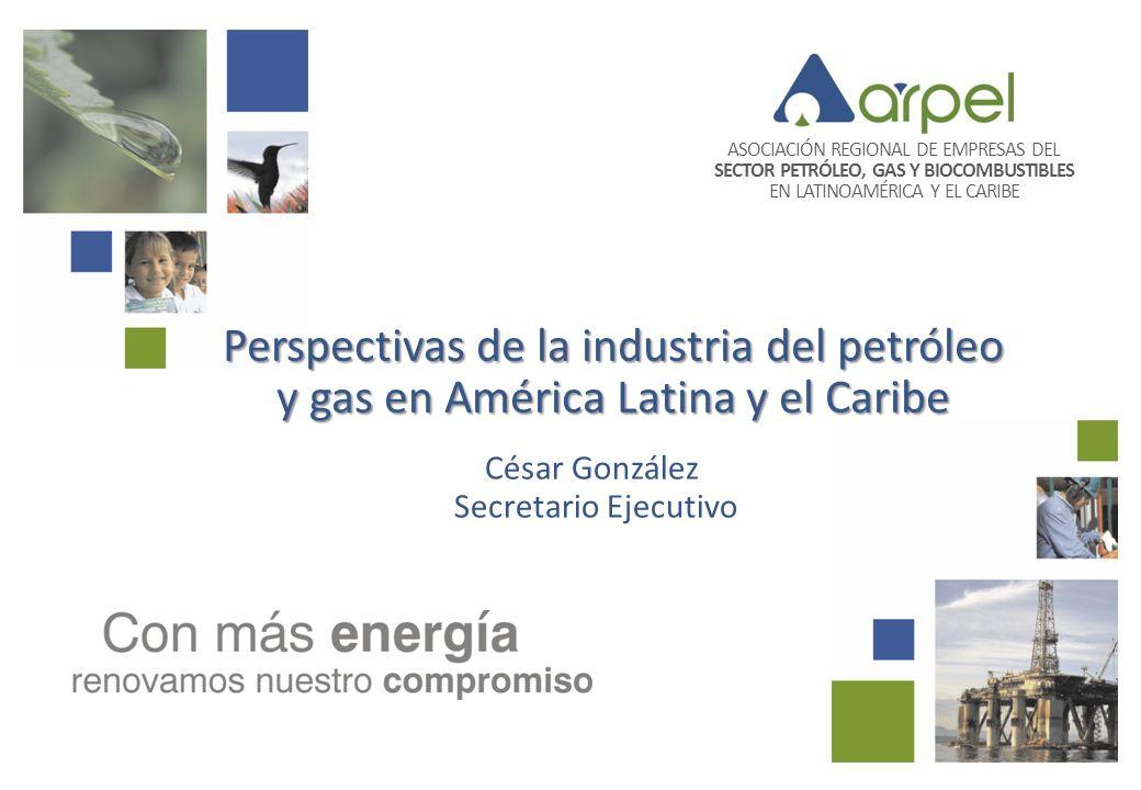 ASOCIACIÓN REGIONAL DE EMPRESAS DEL SECTOR PETRÓLEO, GAS Y BIOCOMBUSTIBLES EN LATINOAMÉRICA Y EL CARIBE Perspectivas de la industria del petróleo y ga