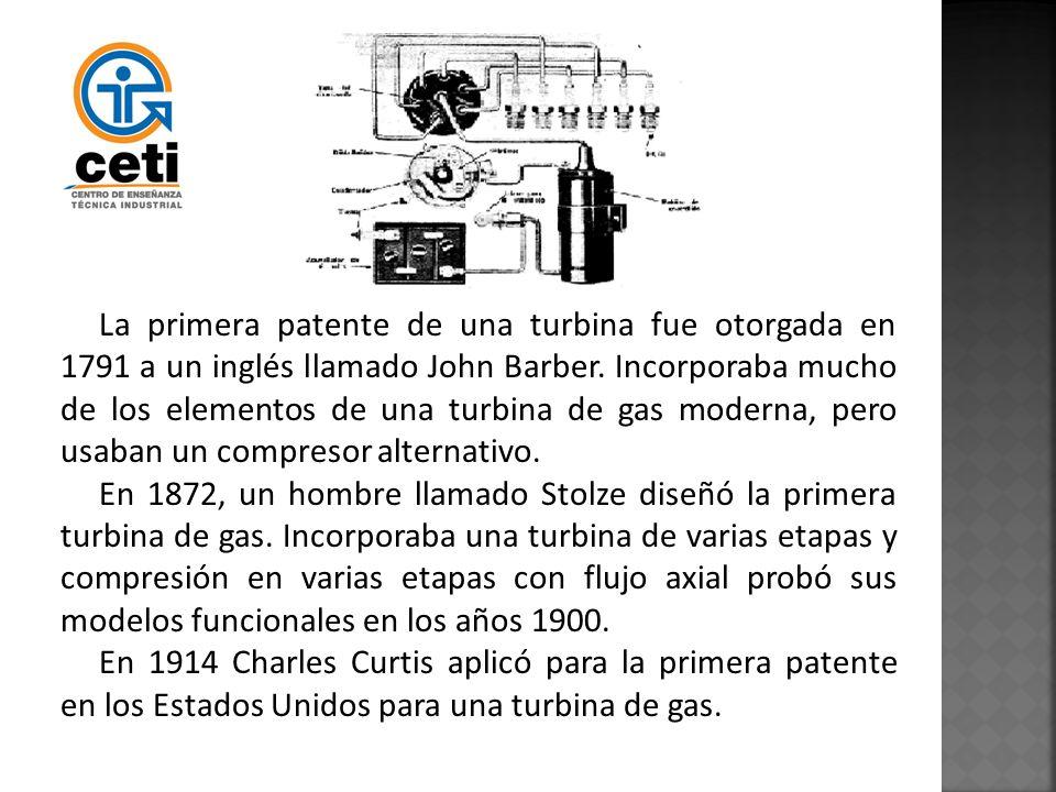 La primera patente de una turbina fue otorgada en 1791 a un inglés llamado John Barber. Incorporaba mucho de los elementos de una turbina de gas moder