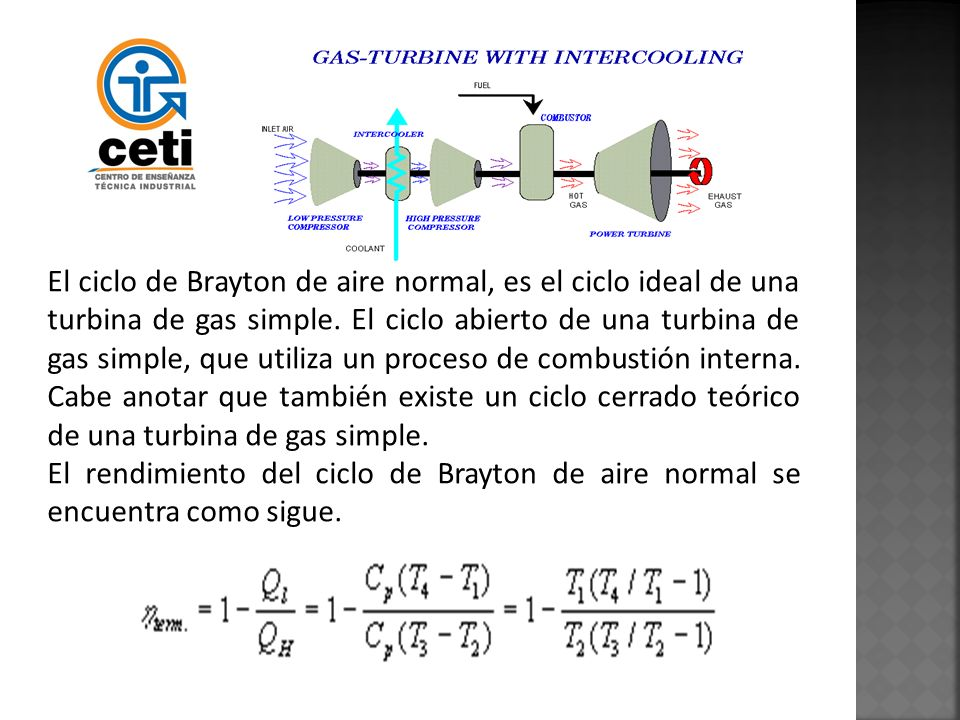 El ciclo de Brayton de aire normal, es el ciclo ideal de una turbina de gas simple. El ciclo abierto de una turbina de gas simple, que utiliza un proc