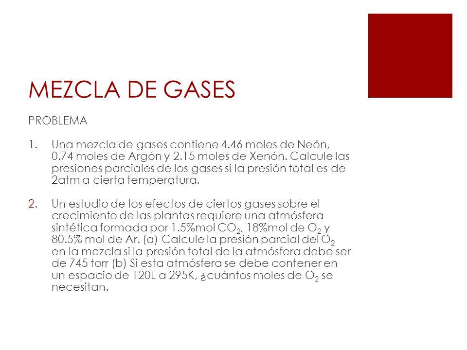 MEZCLA DE GASES PROBLEMA 1.Una mezcla de gases contiene 4.46 moles de Neón, 0.74 moles de Argón y 2.15 moles de Xenón. Calcule las presiones parciales