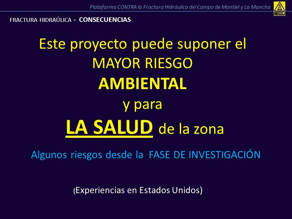 FRACTURA HIDRAÚLICA - CONSECUENCIAS Este proyecto puede suponer el MAYOR RIESGO AMBIENTAL y para LA SALUD de la zona ( Experiencias en Estados Unidos)