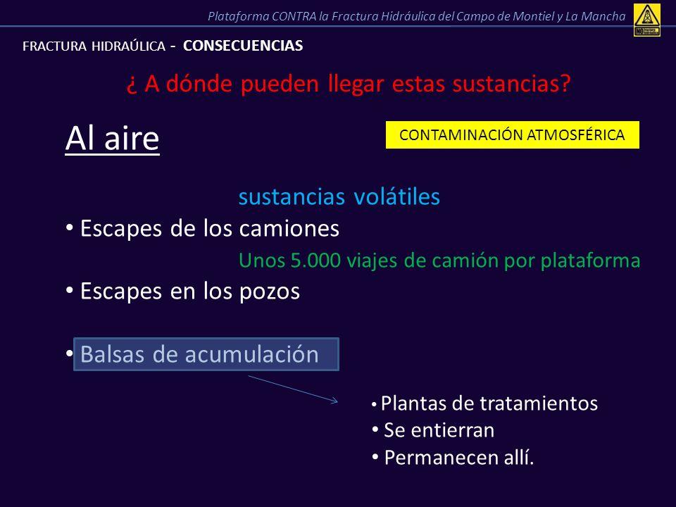 FRACTURA HIDRAÚLICA - CONSECUENCIAS ¿ A dónde pueden llegar estas sustancias? Al aire sustancias volátiles Escapes de los camiones Unos 5.000 viajes d